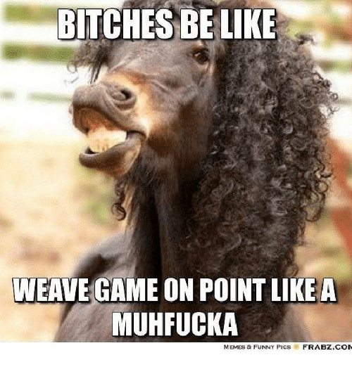Funny bitches be like meme