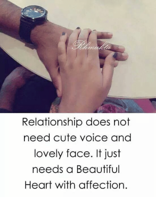Relationship Does Not Need Cute Voice And Lovely Face It Just Needs A Beautiful Heart With