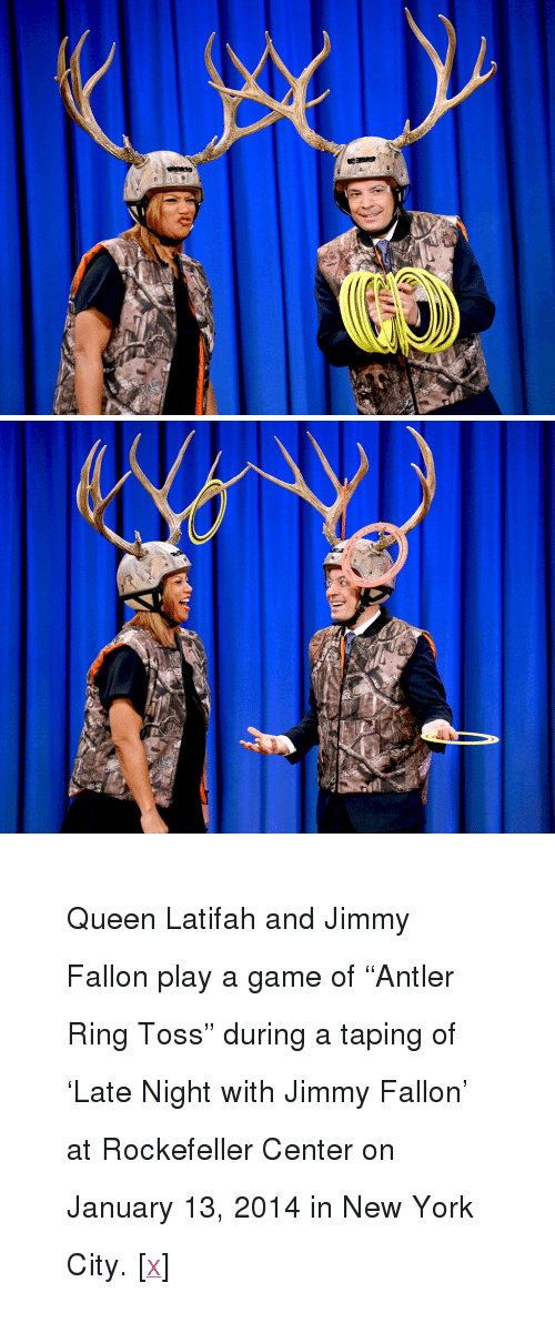 """ring toss: <blockquote> <div><sub><span>Queen Latifah and Jimmy Fallon play a game of """"Antler Ring Toss"""" during a taping of 'Late Night with Jimmy Fallon' at Rockefeller Center on January 13, 2014 in New York City. [<a href=""""http://www.youtube.com/watch?v=7NGIjWn2lcU"""" target=""""_blank"""">x</a>]</span> </sub></div> </blockquote> <p></p>"""