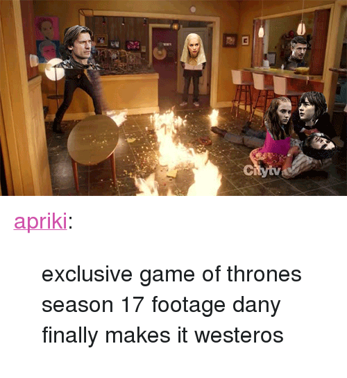 "season 17: <p><a class=""tumblr_blog"" href=""http://apriki.tumblr.com/post/76938251728"">apriki</a>:</p> <blockquote> <p>exclusive game of thrones season 17 footage dany finally makes it westeros</p> </blockquote>"