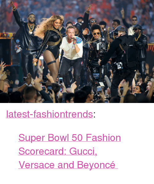 """Super Bowl 50: <p><a class=""""tumblr_blog"""" href=""""http://latest-fashiontrends.tumblr.com/post/138987929512"""">latest-fashiontrends</a>:</p> <blockquote> <p><a href=""""http://www.nytimes.com/2016/02/09/fashion/super-bowl-50-fashion-scorecard-gucci-versace-and-beyonce.html"""">  Super Bowl 50 Fashion Scorecard: Gucci, Versace and Beyoncé  </a><br/></p> </blockquote>"""
