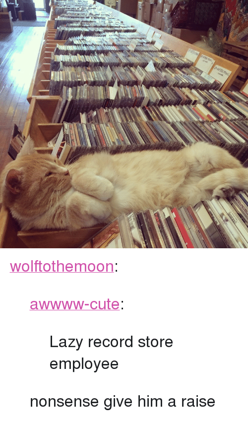 """record store: <p><a class=""""tumblr_blog"""" href=""""http://wolftothemoon.tumblr.com/post/115047005531"""">wolftothemoon</a>:</p> <blockquote> <p><a class=""""tumblr_blog"""" href=""""http://awwww-cute.tumblr.com/post/98407940737"""">awwww-cute</a>:</p> <blockquote> <p>Lazy record store employee</p> </blockquote> <p>nonsense give him a raise</p> </blockquote>"""