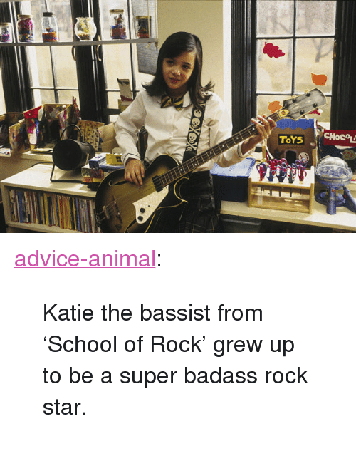 """School of Rock: <p><a href=""""http://advice-animal.tumblr.com/post/149447802272/katie-the-bassist-from-school-of-rock-grew-up-to"""" class=""""tumblr_blog"""">advice-animal</a>:</p>  <blockquote><p>Katie the bassist from 'School of Rock' grew up to be a super badass rock star.</p></blockquote>"""