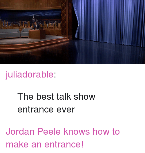 "tonight show: <p><a href=""http://juliadorable.tumblr.com/post/161133032616/the-best-talk-show-entrance-ever"" class=""tumblr_blog"" target=""_blank"">juliadorable</a>:</p><blockquote><p>The best talk show entrance ever</p></blockquote> <p><a href=""http://www.nbc.com/the-tonight-show/video/jordan-peele-does-the-get-out-challenge/3526189"" target=""_blank"">Jordan Peele knows how to make an entrance! </a></p>"