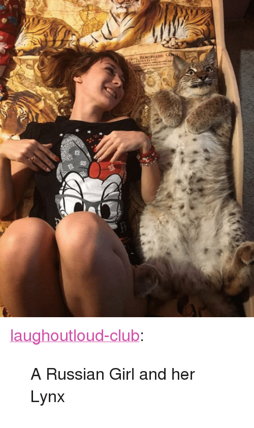 "Russian Girl: <p><a href=""http://laughoutloud-club.tumblr.com/post/157246681795/a-russian-girl-and-her-lynx"" class=""tumblr_blog"">laughoutloud-club</a>:</p>  <blockquote><p>A Russian Girl and her Lynx</p></blockquote>"