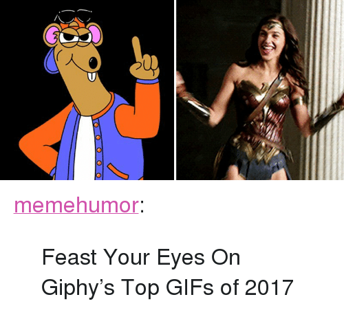 """Giphy: <p><a href=""""http://memehumor.net/post/168408995257/feast-your-eyes-on-giphys-top-gifs-of-2017"""" class=""""tumblr_blog"""">memehumor</a>:</p>  <blockquote><p>Feast Your Eyes On Giphy's Top GIFs of 2017</p></blockquote>"""