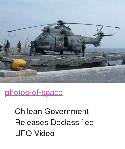 "Tumblr, Blog, and Http: <p><a href=""http://photos-of-space.tumblr.com/post/155865750502/chilean-government-releases-declassified-ufo-video"" class=""tumblr_blog"">photos-of-space</a>:</p>  <blockquote><p>Chilean Government Releases Declassified UFO Video</p></blockquote>"