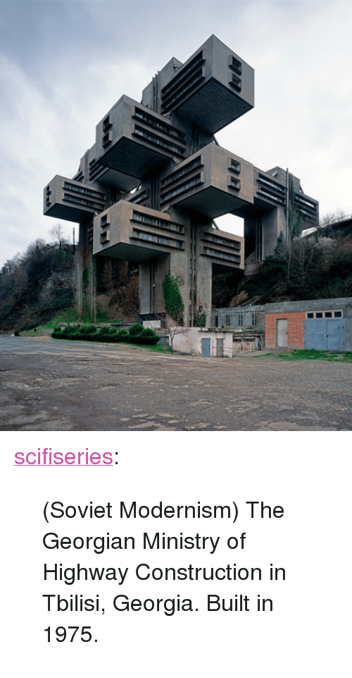 "Georgian: <p><a href=""http://scifiseries.tumblr.com/post/159517830149/soviet-modernism-the-georgian-ministry-of"" class=""tumblr_blog"">scifiseries</a>:</p>  <blockquote><p>(Soviet Modernism) The Georgian Ministry of Highway Construction in Tbilisi, Georgia. Built in 1975.</p></blockquote>"