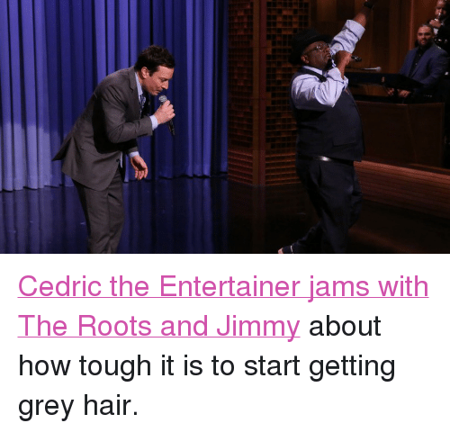 """cedric the entertainer: <p><a href=""""http://www.nbc.com/the-tonight-show/segments/3811"""" target=""""_blank"""">Cedric the Entertainer jams with The Roots and Jimmy</a> about how tough it is to start getting grey hair.</p>"""