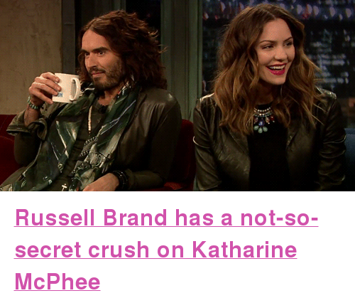 """Russell Brand: <p><a href=""""http://www.youtube.com/watch?v=Fweo7zFgLrA&amp;feature=youtu.be"""" target=""""_blank""""><strong>Russell Brand has a not-so-secret crush on Katharine McPhee</strong></a></p>"""