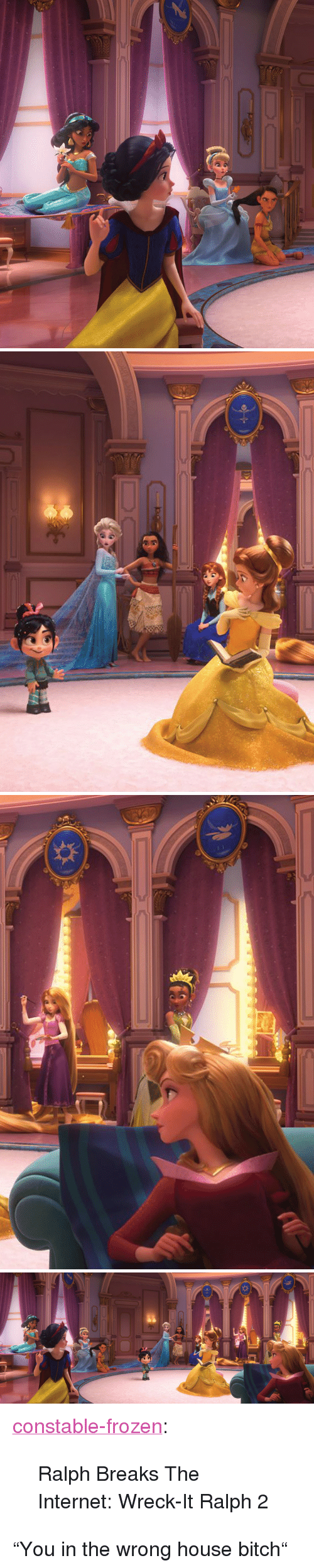 """Wreck It: <p><a href=""""https://constable-frozen.tumblr.com/post/174410635303/ralph-breaks-the-internet-wreck-it-ralph-2"""" class=""""tumblr_blog"""">constable-frozen</a>:</p>  <blockquote><p>Ralph Breaks The Internet: Wreck-It Ralph 2</p></blockquote>  <p>""""You in the wrong house bitch""""</p>"""