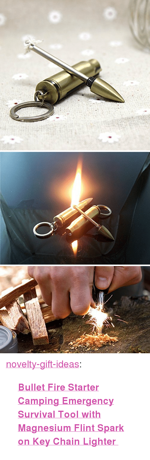 """magnesium: <p><a href=""""https://novelty-gift-ideas.tumblr.com/post/157621155033/bullet-fire-starter-camping-emergency-survival"""" class=""""tumblr_blog"""">novelty-gift-ideas</a>:</p><blockquote><p><b><a href=""""https://www.amazon.com/dp/B01N9NLYLI"""">  Bullet Fire Starter Camping Emergency Survival Tool with Magnesium Flint Spark on Key Chain Lighter  </a></b><br/></p></blockquote>"""