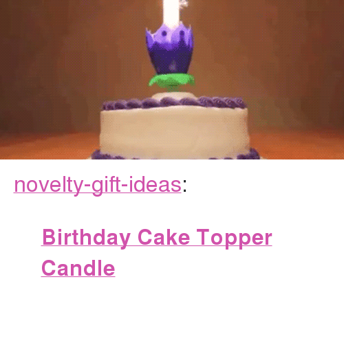 """Topper: <p><a href=""""https://novelty-gift-ideas.tumblr.com/post/165522771348/birthday-cake-topper-candle"""" class=""""tumblr_blog"""">novelty-gift-ideas</a>:</p><blockquote><p><b><a href=""""https://novelty-gift-ideas.com/birthday-cake-topper-candle/"""">  Birthday Cake Topper Candle</a></b><br/><br/></p></blockquote>"""