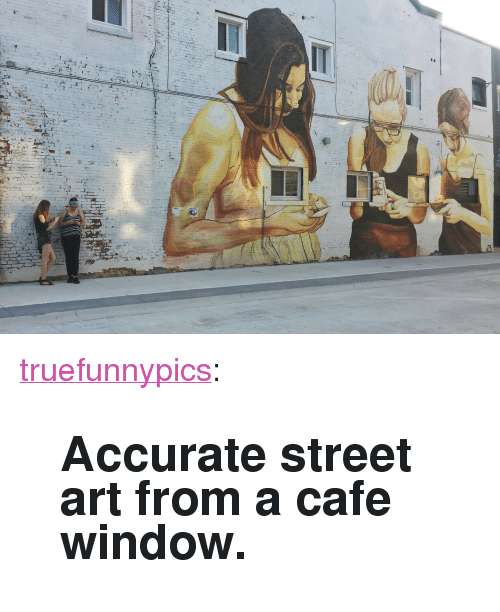 """street art: <p><a href=""""https://truefunnypics.tumblr.com/post/164530057974/accurate-street-art-from-a-cafe-window"""" class=""""tumblr_blog"""">truefunnypics</a>:</p>  <blockquote><h2>Accurate street art from a cafe window.</h2></blockquote>"""