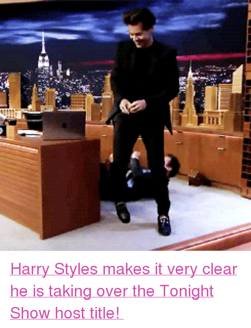"tonight show: <p><a href=""https://www.youtube.com/watch?v=2l4m0NuiDek&amp;t="" target=""_blank"">Harry Styles makes it very clear he is taking over the Tonight Show host title! </a></p>"