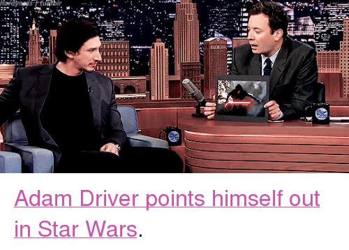 "Adam Driver: <p><a href=""https://www.youtube.com/watch?v=ow7CbiunX0c"" target=""_blank"">Adam Driver points himself out in Star Wars</a>.</p>"