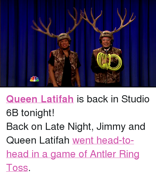 """ring toss: <p><b><a href=""""http://www.nbc.com/the-tonight-show/filters/guests/126681"""" target=""""_blank"""">Queen Latifah</a></b> is back in Studio 6B tonight!</p><p>Back on Late Night, Jimmy and Queen Latifah <a href=""""https://www.youtube.com/watch?v=7NGIjWn2lcU"""" target=""""_blank"""">went head-to-head in a game of Antler Ring Toss</a>.</p>"""