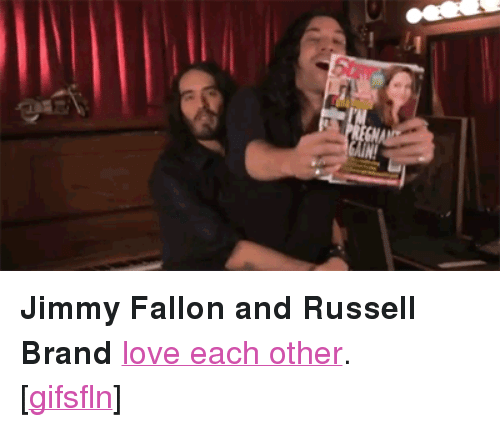 """Russell Brand: <p><strong>Jimmy Fallon and Russell Brand</strong><a href=""""http://www.youtube.com/watch?feature=player_embedded&amp;v=fENd3ukbsVA"""" target=""""_blank"""">love each other</a>.</p> <p>[<a class=""""tumblr_blog"""" href=""""http://gifsfln.tumblr.com/post/42338983374/jimmy-fallon-and-russell-brand-love-each-other"""" target=""""_blank"""">gifsfln</a>]</p>"""