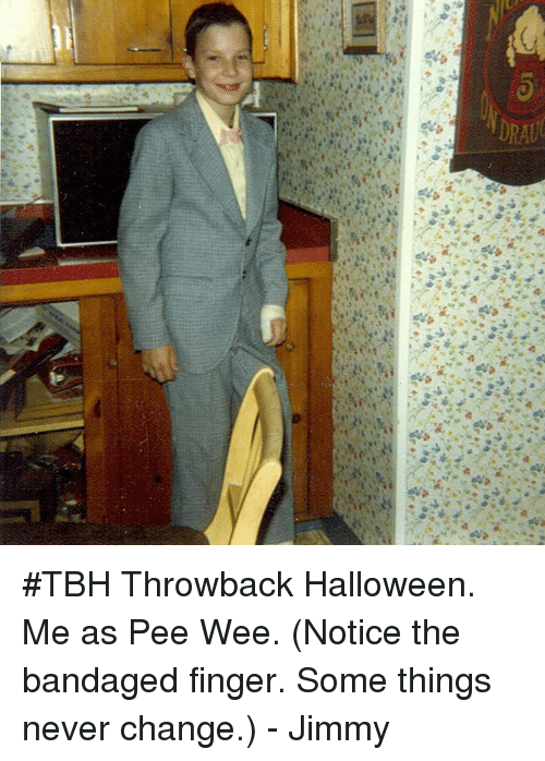 pee wee: <p>#TBH Throwback Halloween. Me as Pee Wee. (Notice the bandaged finger. Some things never change.) - Jimmy</p>