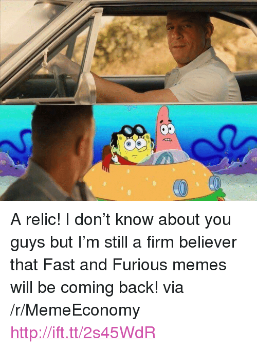 """relic: <p>A relic! I don&rsquo;t know about you guys but I&rsquo;m still a firm believer that Fast and Furious memes will be coming back! via /r/MemeEconomy <a href=""""http://ift.tt/2s45WdR"""">http://ift.tt/2s45WdR</a></p>"""