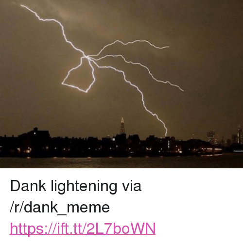 "lightening: <p>Dank lightening via /r/dank_meme <a href=""https://ift.tt/2L7boWN"">https://ift.tt/2L7boWN</a></p>"