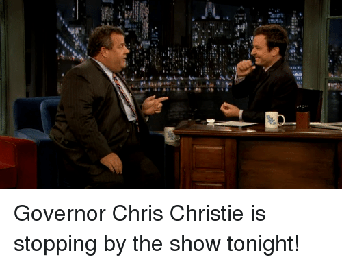 Chris Christie: <p>Governor Chris Christie is stopping by the show tonight!</p>