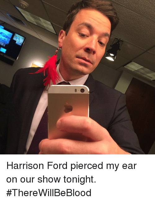 Ford: <p>Harrison Ford pierced my ear on our show tonight. #ThereWillBeBlood</p>