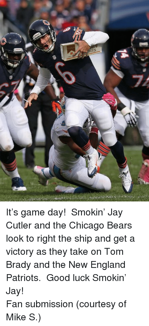 Jay Cutler: <p>It&rsquo;s game day!  Smokin&rsquo; Jay Cutler and the Chicago Bears look to right the ship and get a victory as they take on Tom Brady and the New England Patriots.  Good luck Smokin&rsquo; Jay!</p> <p>Fan submission (courtesy of Mike S.)</p>