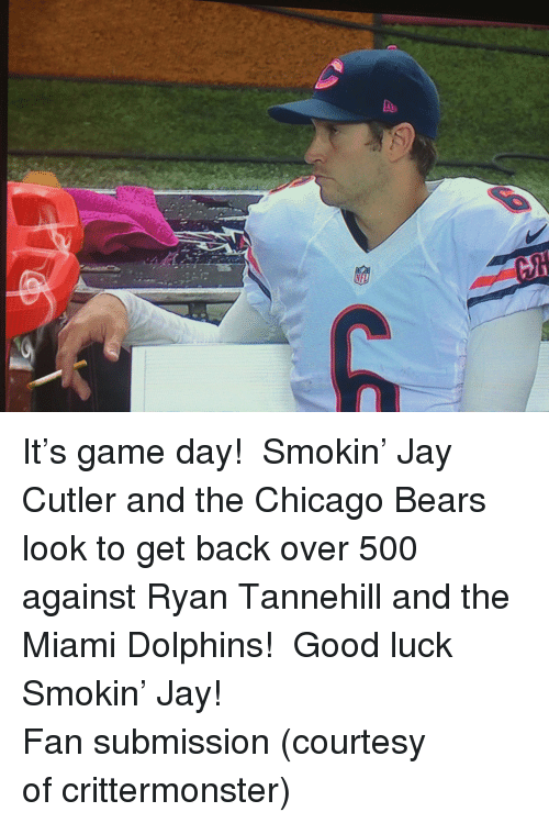 Jay Cutler: <p>It&rsquo;s game day!  Smokin&rsquo; Jay Cutler and the Chicago Bears look to get back over 500 against Ryan Tannehill and the Miami Dolphins!  Good luck Smokin&rsquo; Jay!</p> <p>Fan submission (courtesy of crittermonster)</p>