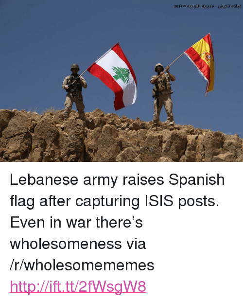 "Lebanese: <p>Lebanese army raises Spanish flag after capturing ISIS posts. Even in war there&rsquo;s wholesomeness via /r/wholesomememes <a href=""http://ift.tt/2fWsgW8"">http://ift.tt/2fWsgW8</a></p>"