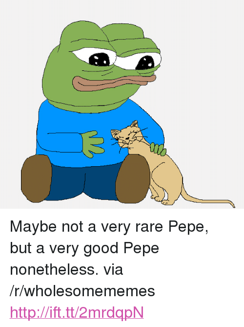 "Rare Pepe: <p>Maybe not a very rare Pepe, but a very good Pepe nonetheless. via /r/wholesomememes <a href=""http://ift.tt/2mrdqpN"">http://ift.tt/2mrdqpN</a></p>"