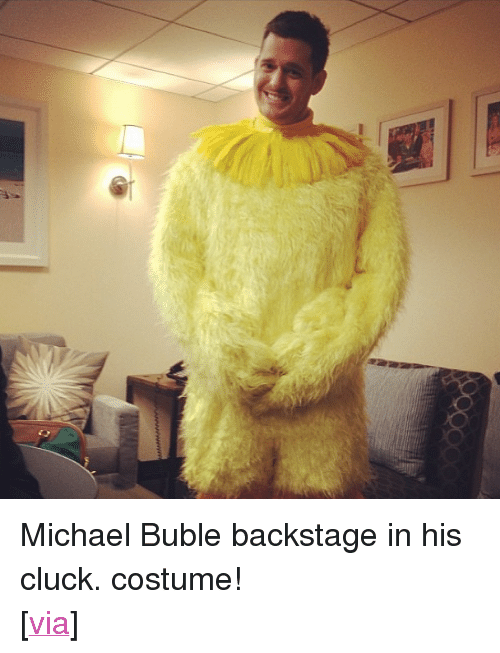 "Instagram, Target, and Http: <p>Michael Buble backstage in his cluck. costume!</p> <p>[<a href=""http://instagram.com/latenightjimmy#"" target=""_blank"">via</a>]</p>"