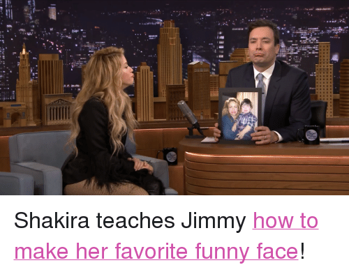 """funny face: <p>Shakira teaches Jimmy <a href=""""http://www.youtube.com/watch?v=DhZ0-sVN78g&amp;feature=share&amp;list=UU8-Th83bH_thdKZDJCrn88g"""" title=""""how to make her favorite funny face"""" target=""""_blank"""">how to make her favorite funny face</a>!</p>"""