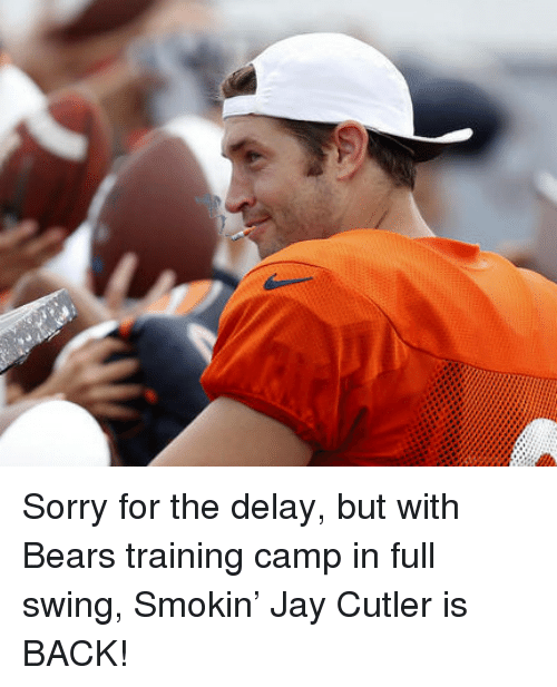 Jay Cutler: <p>Sorry for the delay, but with Bears training camp in full swing, Smokin&rsquo; Jay Cutler is BACK!  </p>