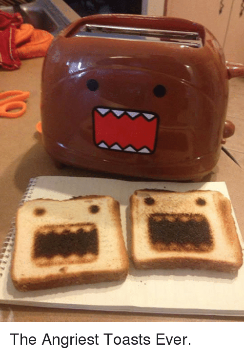 Angriest: <p>The Angriest Toasts Ever.</p>