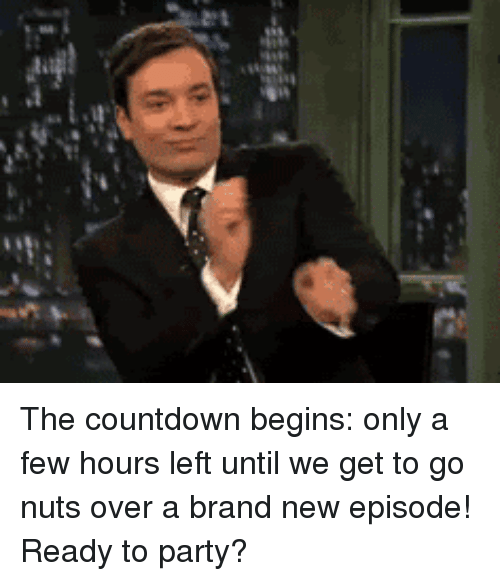 Countdown Begins: <p>The countdown begins: only a few hours left until we get to go nuts over a brand new episode!</p> <p>Ready to party?</p>