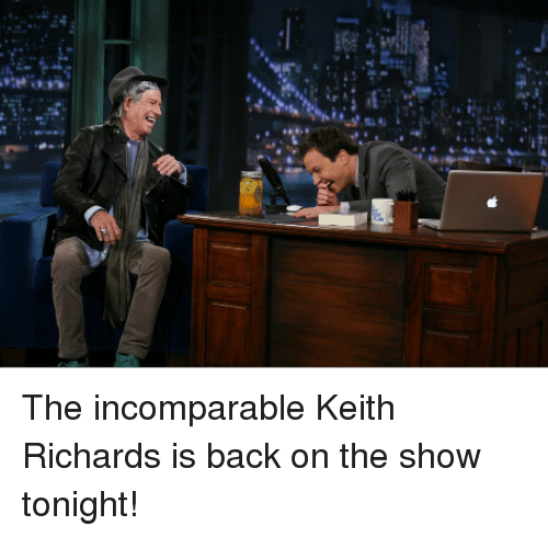 Keith Richards: <p>The incomparable Keith Richards is back on the show tonight!</p>