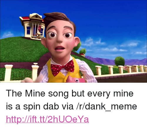 """The Mine Song: <p>The Mine song but every mine is a spin dab via /r/dank_meme <a href=""""http://ift.tt/2hUOeYa"""">http://ift.tt/2hUOeYa</a></p>"""