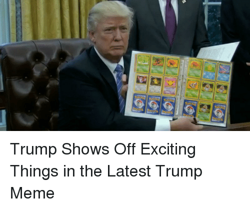 Trump Meme: <p>Trump Shows Off Exciting Things in the Latest Trump Meme</p>