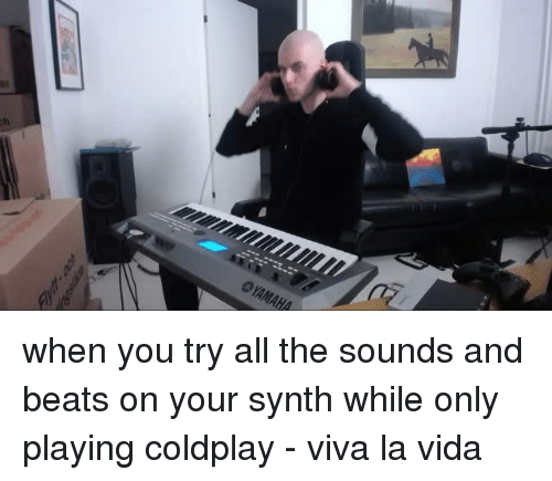 viva la vida: <p>when you try all the sounds and beats on your synth while only playing coldplay - viva la vida</p>