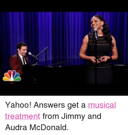 """Audra: <p>Yahoo! Answers get a<a href=""""http://www.youtube.com/watch?v=IJw3fuFi90o"""" target=""""_blank"""">musical treatment</a>from Jimmy and Audra McDonald.</p>"""
