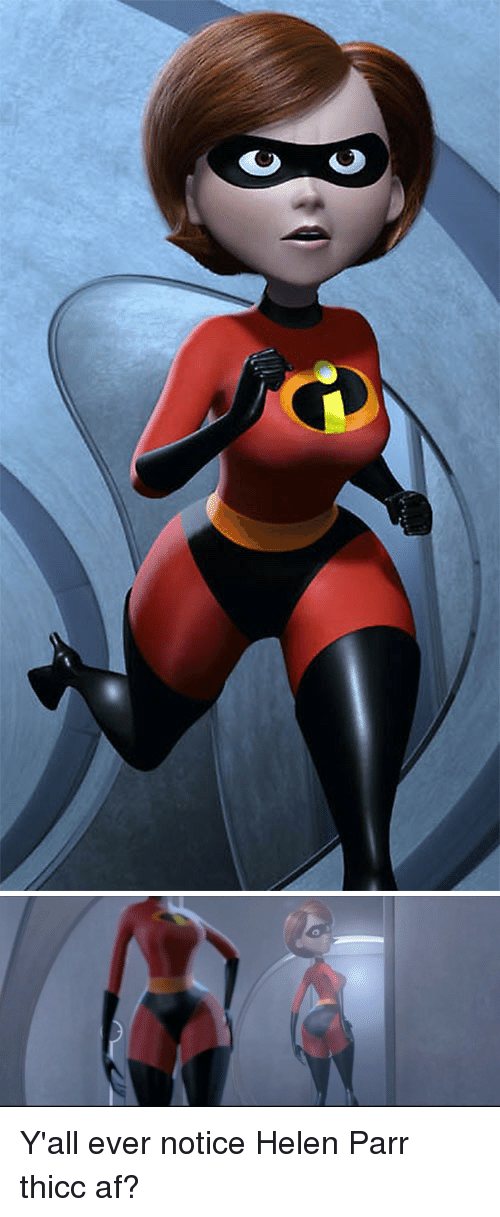 Thicc Af: <p>Y'all ever notice Helen Parr thicc af?</p>