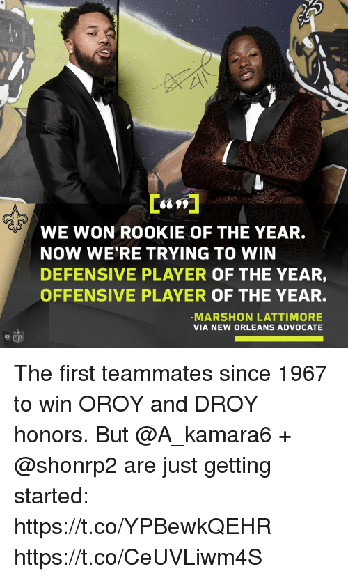 player of the year: <S99  WE WON ROOKIE OF THE YEAR.  NOW WE'RE TRYING TO WIN  DEFENSIVE PLAYER OF THE YEAR,  OFFENSIVE PLAYER OF THE YEAR.  MARSHON LATTIMORE  VIA NEW ORLEANS ADVOCATE  @叩  NFL The first teammates since 1967 to win OROY and DROY honors.  But @A_kamara6 + @shonrp2 are just getting started: https://t.co/YPBewkQEHR https://t.co/CeUVLiwm4S