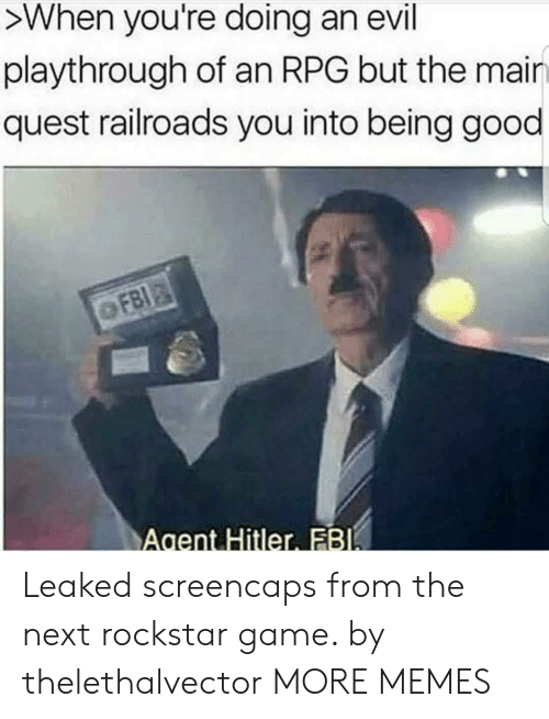 rpg: >When you're doing an evil  playthrough of an RPG but the mair  quest railroads you into being good  Agent Hitler FB Leaked screencaps from the next rockstar game. by thelethalvector MORE MEMES