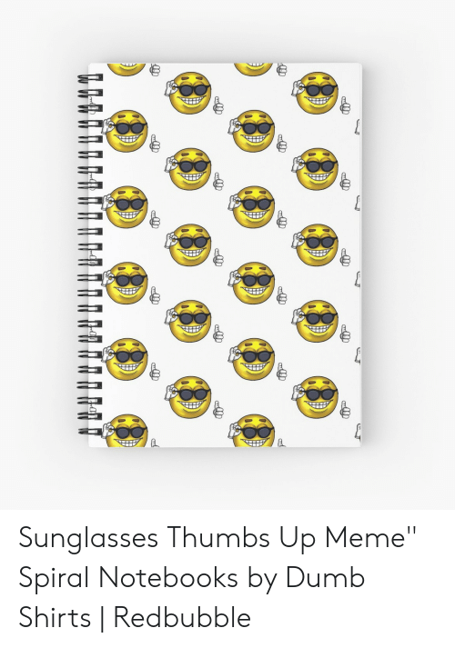 """Sunglasses Thumbs Up: £ Sunglasses Thumbs Up Meme"""" Spiral Notebooks by Dumb Shirts 