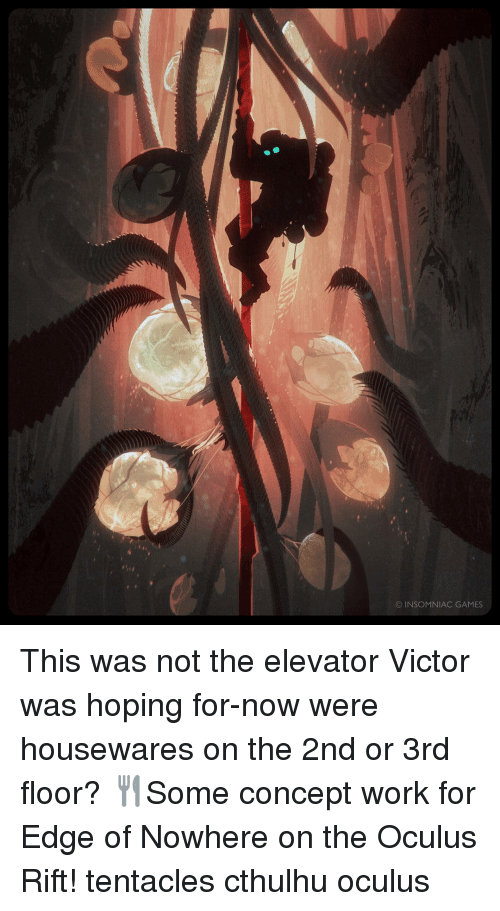 oculus: © INSOMNIAC GAMES This was not the elevator Victor was hoping for-now were housewares on the 2nd or 3rd floor? 🍴Some concept work for Edge of Nowhere on the Oculus Rift! tentacles cthulhu oculus