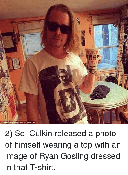 Pizza, Twitter, and Ryan Gosling: © Pizza Underground/ Twitter 2) So, Culkin released a photo of himself wearing a top with an image of Ryan Gosling dressed in that T-shirt.