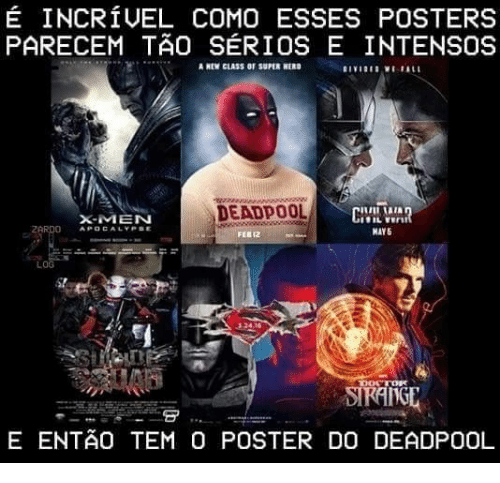 Deadpool: É INCRÍVEL COMO ESSES POSTERS  PARECEM TÃo SÉRIOS E INTENSOS  A NEW CLASS OF SUPER HERD  DEADPOOL  CIVI  X-MEN  2ARDO  APOCALYPSE  MAY5  FEB 12  LOG  3.24.16  DOCTOR  SIRANGE  E ENTÃO TEM O POSTER DO DEADPOOL