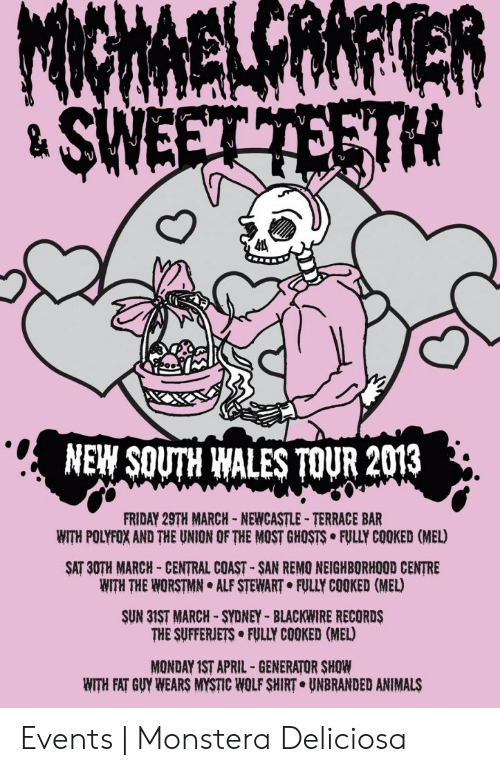 wolf shirt: ˇ 厂  NEW SOUTH WALES TOUR 2013  FRIDAY 29TH MARCH NEWCASTLE- TERRACE BAR  WITH POLYFOX AND THE UNION OF THE MOST GHOSTS·FULLY COOKED (MEL)  SAT 30TH MARCH CENTRAL COAST- SAN REMO NEIGHBORHOOD CENTRE  WITH THE WORSTMN ALF STEWART FULLY COOKED (MEL)  SUN 31ST MARCH SYDNEY-BLACKWIRE RECORDS  THE SUFFERJETS FULLY COOKED (MEL)  MONDAY IST APRIL - GENERATOR SHOW  WITH FAT GUY WEARS MYSTIC WOLF SHIRT UNBRANDED ANIMALS Events   Monstera Deliciosa