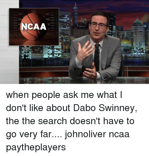 dabo swinney: ξELETTT  q(  In In  WEEK  CAA when people ask me what I don't like about Dabo Swinney, the the search doesn't have to go very far.... johnoliver ncaa paytheplayers